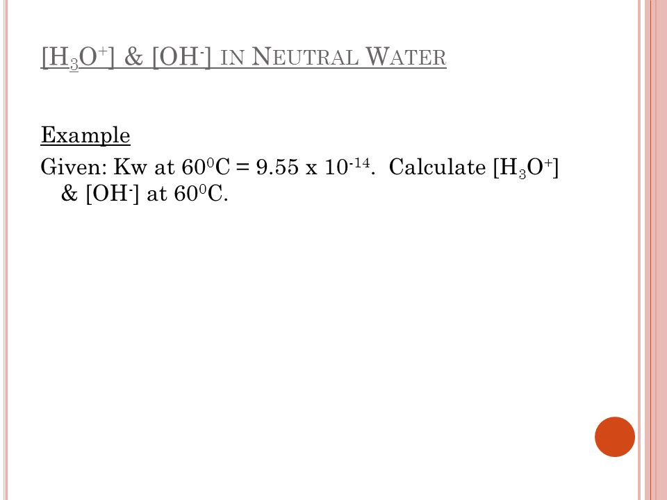 [H3O+] & [OH-] in Neutral Water